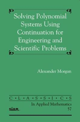 Solving Polynomial Systems Using Continuation for Engineering and Scientific Problems - Classics in Applied Mathematics (Paperback)