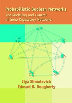 Probabilistic Boolean Networks: The Modeling and Control of Gene Regulatory Networks (Paperback)