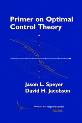 Primer on Optimal Control Theory - Advances in Design and Control v. 20 (Hardback)