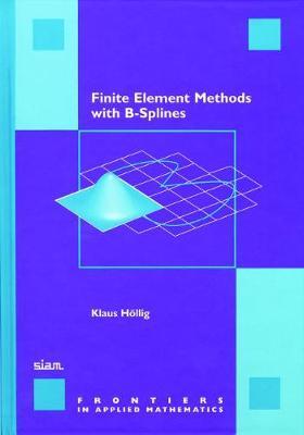 Finite Element Methods with B-Splines - Frontiers in Applied Mathematics 26 (Paperback)