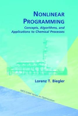 Nonlinear Programming: Concepts, Algorithms, and Applications to Chemical Processes - MOS-SIAM Series on Optimization v. 10 (Hardback)