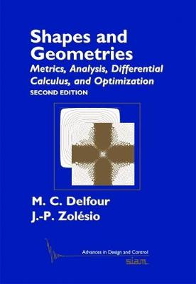 Shapes and Geometries: Metrics, Analysis, Differential Calculus, and Optimization - Advances in Design and Control 22 (Hardback)