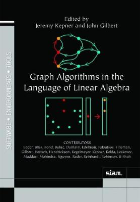 Graph Algorithms in the Language of Linear Algebra - Software, Environments and Tools (Hardback)