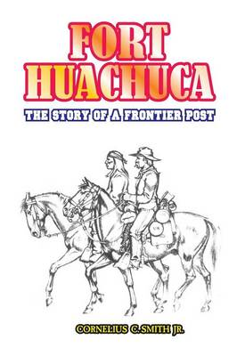 Fort Huachuca: The Story of a Frontier Post (Paperback)