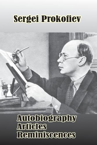 Sergei Prokofiev: Autobiography, Articles, Reminiscences (Paperback)