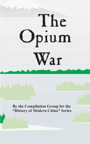 The Opium War - History of Modern China (Paperback)