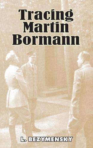 Tracing Martin Bormann (Paperback)