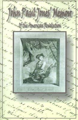 John Paul Jones' Memoir of the American Revolution: Presented to King Louis XVI of France (Paperback)