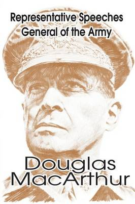 Representative Speeches of General of the Army Douglas MacArthur (Paperback)