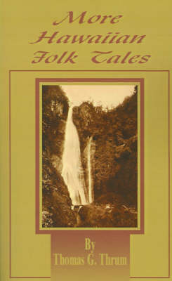 More Hawaiian Folk Tales: A Collection of Native Legends and Traditions (Paperback)