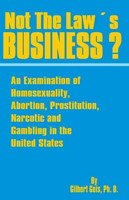 Not the Law's Business?: An Examination of Homosexuality, Abortion, Prostitution, Narcotics and Gambling in the United States (Paperback)