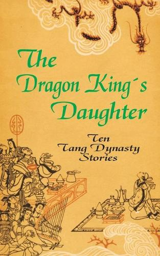 The Dragon King's Daughter: Ten Tang Dynasty Stories (Paperback)