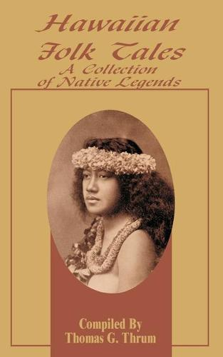 Hawaiian Folk Tales: A Collection of Native Legends (Paperback)