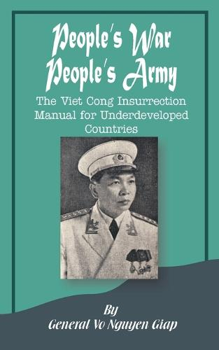 People's War People's Army: The Viet Cong Insurrection Manual for Underdeveloped Countries (Paperback)