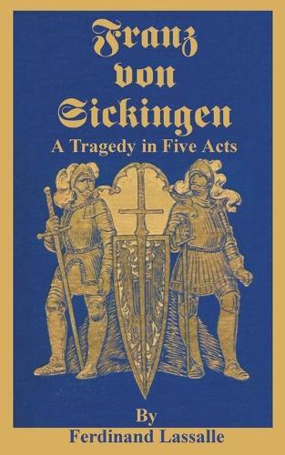 Franz Von Sickingen: A Tragedy in Five Acts (Paperback)