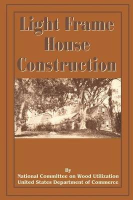 Light Frame House Construction: Technical Information for the Use of Apprentice and Journeyman Carpenters (Paperback)
