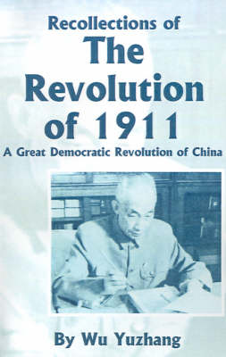 Recollections of the Revolution of 1911: A Great Democratic Revolution of China (Paperback)