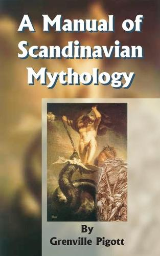 A Manual of Scandinavian Mythology: Containing a Popular Account of the Two Codas and of the Religion of Odin (Paperback)