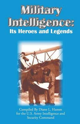 Military Intelligence: Its Heroes and Legends (Paperback)