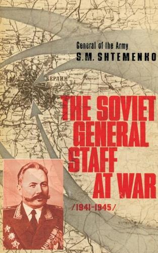 The Soviet General Staff at War: 1941-1945 (Paperback)