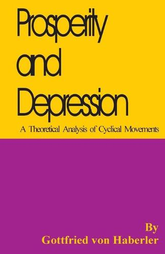 Prosperity and Depression: A Theoretical Analysis of Cyclical Movements (Paperback)