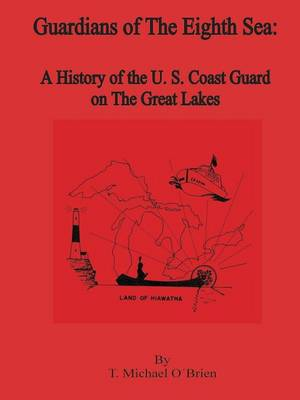 Guardians of the Eighth Sea: A History of the U.S. Coast Guard on the Great Lakes (Paperback)