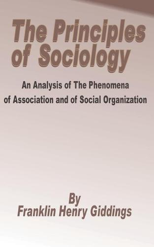 Principles of Sociology: An Analysis of the Phenomena of Association and of Social Organization (Paperback)