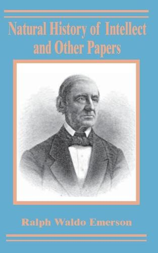 Natural History of Intellect and Other Papers (Paperback)
