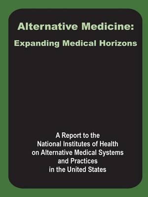 Alternative Medicine: Expanding Medical Horizons (Paperback)