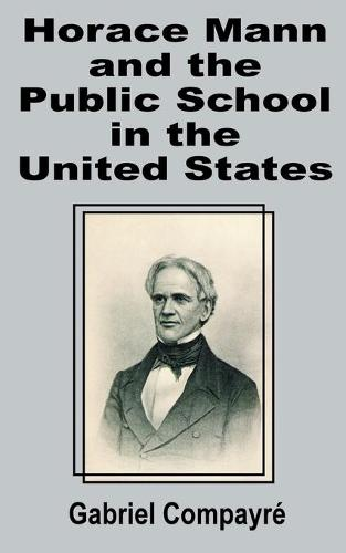 Horace Mann and the Public School in the United States (Paperback)