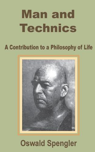Man and Technics: A Contribution to a Philosophy of Life (Paperback)