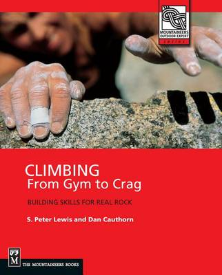 Climbing: from Gym to Crag: Building Skills for Real Rock (Paperback)