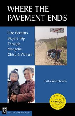 Where the Pavement Ends: One Women's Bicycle Trip Through Mongolia, China and Vietnam (Hardback)