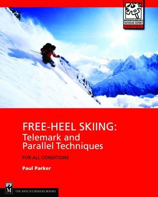 Free-Heel Skiing: Telemark and Parallel Techniques for All Conditions - Mountaineers Outdoor Expert Series (Paperback)