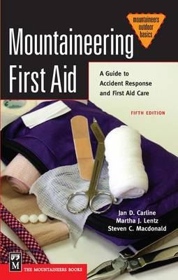 Mountaineering First Aid: A Guide to Accident Response and First Aid Care (Paperback)