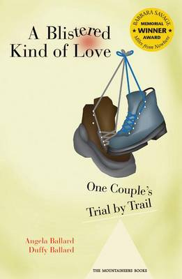 A Blistered Kind of Love: One Couple's Trial by Trail (Paperback)