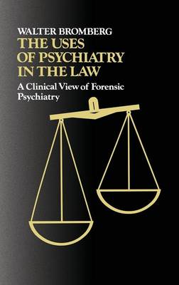 The Uses of Psychiatry in the Law: A Clinical View of Forensic Psychiatry (Hardback)