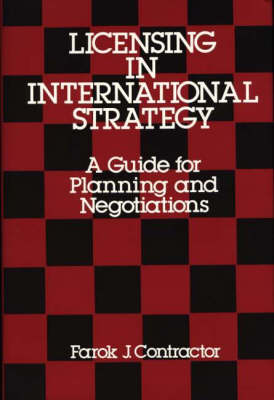 Licensing in International Strategy: A Guide for Planning and Negotiations (Hardback)