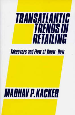 Transatlantic Trends in Retailing: Takeovers and Flow of Know-How (Hardback)