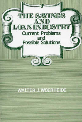 The Savings and Loan Industry: Current Problems and Possible Solutions (Hardback)