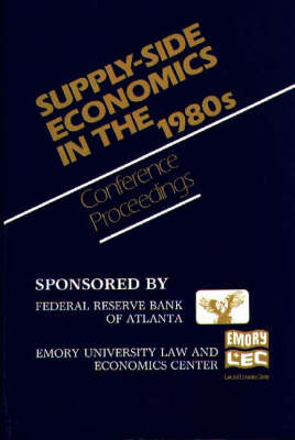 Supply-Side Economics in the 1980s: Conference Proceedings (Hardback)