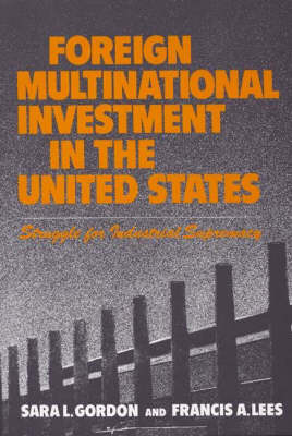 Foreign Multinational Investment in the United States: Struggle for Industrial Supremacy (Hardback)