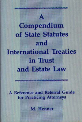 A Compendium of State Statutes and International Treaties in Trust and Estate Law: A Reference and Referral Guide for Practicing Attorneys (Hardback)