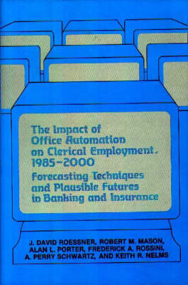 The Impact of Office Automation on Clerical Employment, 1985-2000: Forecasting Techniques and Plausible Futures in Banking and Insurance (Hardback)