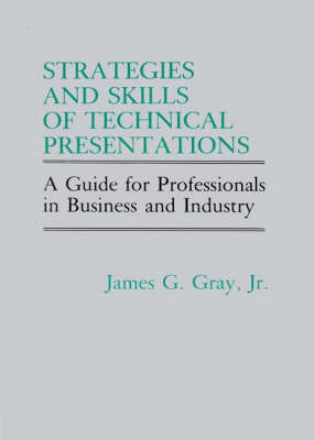 Strategies and Skills of Technical Presentations: A Guide for Professionals in Business and Industry (Hardback)