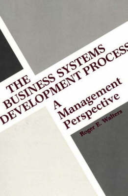 The Business Systems Development Process: A Management Perspective (Hardback)