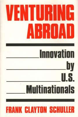Venturing Abroad: Innovation by U.S. Multinationals (Hardback)