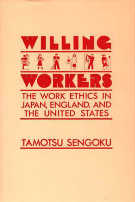 Willing Workers: The Work Ethics in Japan, England, and the United States (Hardback)