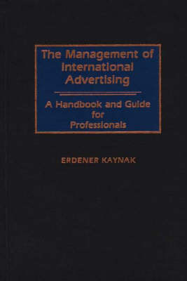 The Management of International Advertising: A Handbook and Guide for Professionals (Hardback)