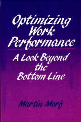 Optimizing Work Performance: A Look Beyond the Bottom Line (Hardback)